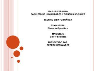 ISAE UNIVERSIDAD FACULTAD DE HUMANIDADES Y CIENCIAS SOCIALES TÉCNICO EN INFORMÁTICA ASIGNATURA: