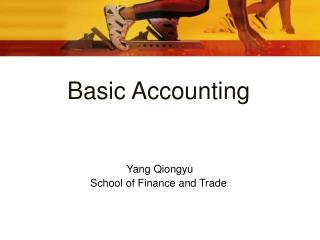 Basic Accounting  Yang Qiongyu School of Finance and Trade