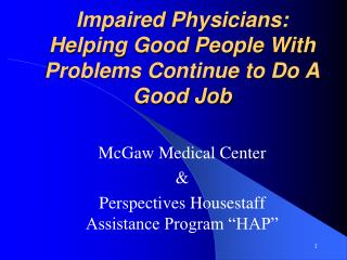 Impaired Physicians:  Helping Good People With Problems Continue to Do A Good Job