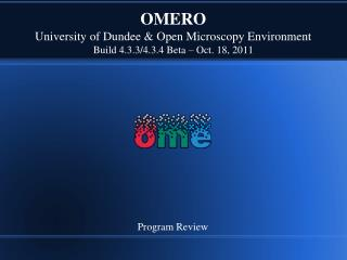 OMERO University of Dundee & Open Microscopy Environment Build  4.3.3/4.3.4  Beta – Oct. 18, 2011