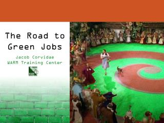 The Road to Green Jobs Jacob Corvidae       WARM Training Center