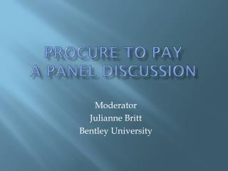 Procure To Pay  A Panel Discussion