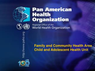 Family and Community Health Area Child and Adolescent Health Unit