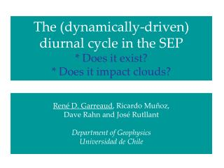 The (dynamically-driven) diurnal cycle in the SEP * Does it exist? * Does it impact clouds?