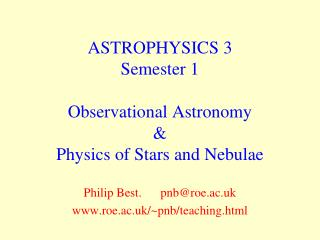 ASTROPHYSICS 3 Semester 1 Observational Astronomy & Physics of Stars and Nebulae