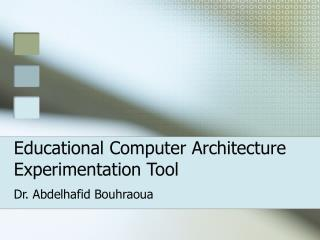 Educational Computer Architecture Experimentation Tool