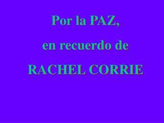 Por la PAZ, en recuerdo de  RACHEL CORRIE