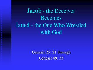 Jacob  - the Deceiver Becomes Israel  - the One Who Wrestled with God