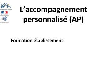 L'accompagnement personnalisé (AP) Formation établissement
