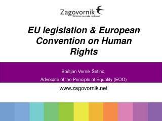 EU legislation & European Convention on Human Rights Bo�tjan  Vernik �etinc,