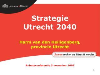 Strategie Utrecht 2040 Harm van den Heiligenberg, provincie Utrecht