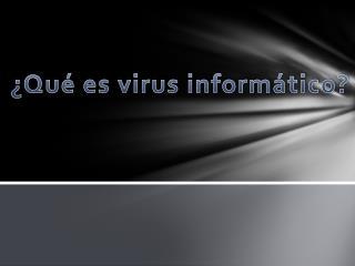 ¿Qué es virus informático?