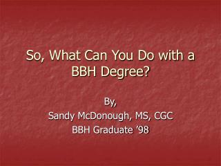 So, What Can You Do with a BBH Degree