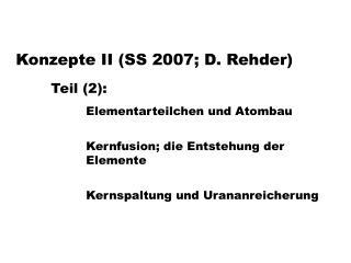 Konzepte II (SS 2007; D. Rehder) Teil (2): Elementarteilchen und Atombau
