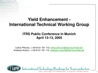 Yield Enhancement - International Technical Working Group ITRS Public Conference in Munich