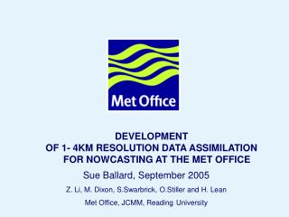 DEVELOPMENT  OF 1- 4KM RESOLUTION DATA ASSIMILATION  FOR NOWCASTING AT THE MET OFFICE