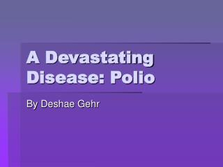 A Devastating Disease: Polio