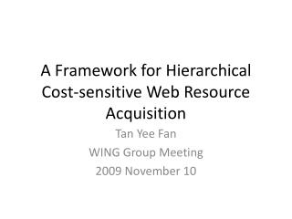 A Framework for Hierarchical Cost-sensitive Web Resource Acquisition