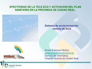 EFECTIVIDAD DE LA TELE ECG Y ACTIVACION DEL PLAN SANITARIO EN LA PROVINCIA DE CIUDAD REAL.