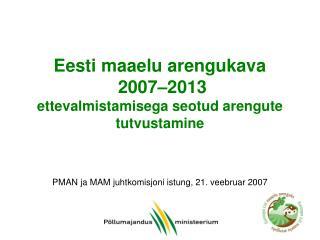 Eesti maaelu  areng ukava  2007 – 2013 ettevalmistamisega seotud arengute tutvustamine
