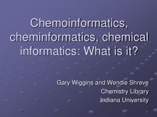 Chemoinformatics, cheminformatics, chemical informatics: What is it?