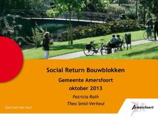 Social Return Bouwblokken Gemeente Amersfoort  oktober 2013 Patricia Rath Thea Smid-Verheul