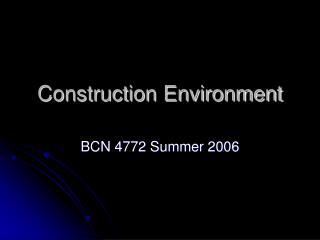 Construction Environment