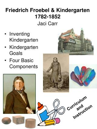 Friedrich Froebel & Kindergarten 1782-1852 Jaci Carr