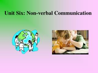 Unit Six: Non-verbal Communication
