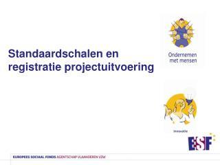 Standaardschalen en registratie projectuitvoering