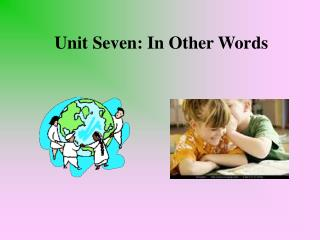 Unit Seven: In Other Words