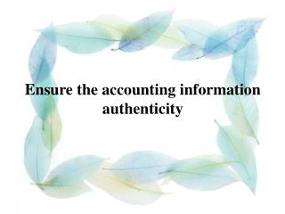 Ensure the accounting information authenticity