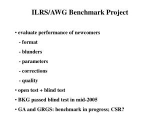 ILRS/AWG Benchmark Project evaluate performance of newcomers    - format    - blunders