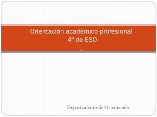 Orientación académico-profesional  4º de ESO .