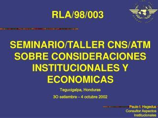 SEMINARIO/TALLER  CNS/ATM SOBRE CONSIDERACIONES INSTITUCIONALES Y ECONOMICAS Tegucigalpa, Honduras