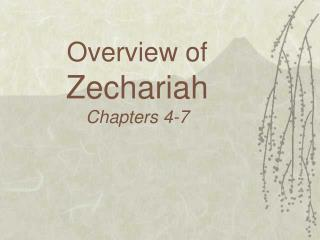 Overview of Zechariah Chapters 4-7