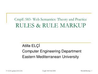 CmpE 583- Web Semantics: Theory and Practice RULES & RULE MARKUP