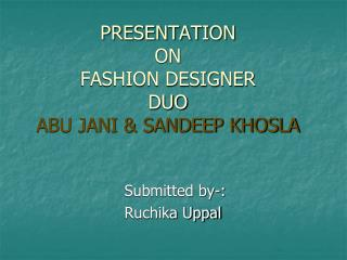 PRESENTATION ON  FASHION DESIGNER DUO ABU JANI & SANDEEP KHOSLA