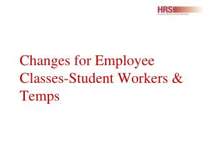 Changes for Employee Classes-Student Workers & Temps