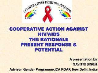 COOPERATIVE ACTION AGAINST HIV/AIDS THE RATIONALE PRESENT RESPONSE & POTENTIAL