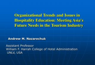 Andrew M. Nazarechuk Assistant Professor William F. Harrah College of Hotel Administration
