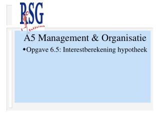 A5 Management & Organisatie Opgave 6.5: Interestberekening hypotheek