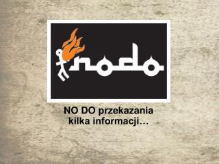 NO DO przekazania kilka informacji…