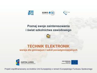 TECHNIK ELEKTRONIK wersja dla gimnazjum i szkół ponadgimnazjalnych