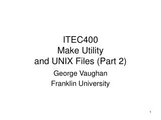 ITEC400 Make Utility  and UNIX Files (Part 2)