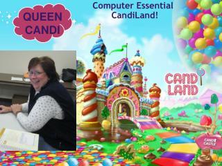 Computer Essential CandiLand!