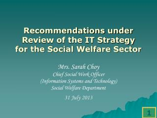 Recommendations under  Review of the IT Strategy  for the Social Welfare Sector Mrs. Sarah Choy