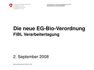 Die neue EG-Bio-Verordnung FiBL Verarbeitertagung