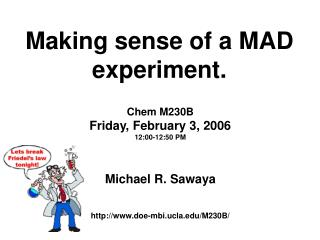 Making sense of a MAD experiment.