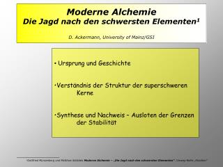 Moderne Alchemie Die Jagd nach den schwersten Elementen 1 D. Ackermann, University of Mainz/GSI